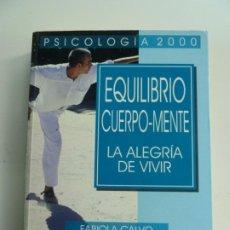 Libros de segunda mano: EQUILIBRIO CUERPO MENTE. LA ALEGRIA DE VIVIR. FABIOLA CALVO. Lote 222118453