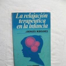 Libros de segunda mano: LA RELAJACION TERAPEUTICA EN LA INFANCIA DE J. BERGES Y M. BOURNES. Lote 222829780