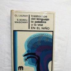 Libros de segunda mano: TRASTORNOS DEL LENGUAJE LA PALABRA Y LA VOZ EN EL NIÑO DE CL. LAUNAY Y S. BOREL- MAISONNY. Lote 222830027
