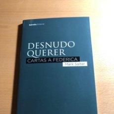 Libros de segunda mano: DESNUDO QUERER. CARTAS A FEDERICA. MARK SALTER. ESTRELLA EDITORIAL. DUELO. Lote 222942722