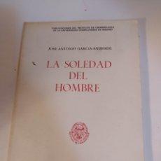 Libros de segunda mano: LA SOLEDAD DEL HOMBRE. JOSÉ ANTONIO GARCÍA ANDRADE. Lote 223483777