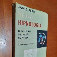 Libri di seconda mano: NEURO HIPNOLOGÍA. JAMES BRAID. POBLET. RUSTICA. LOMO TOCADO Y SE DENOTA EL PASO DEL TIEMPO. DIFICIL. Lote 224530083