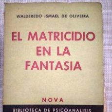 Libros de segunda mano: EL MATRICIDIO EN LA FANTASIA - WALDEREDO ISMAEL DE OLIVEIRA - PSICOANALISIS- 1957 - ED. NOVA. Lote 225068775