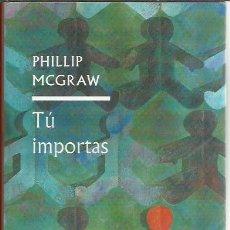 Libros de segunda mano: PHILLIP MCGRAW-TU IMPORTAS.CIRCULO DE LECTORES.2006.. Lote 228503315