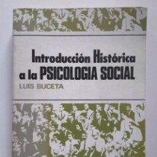 Libros de segunda mano: INTRODUCCIÓN HISTÓRICA A LA PSICOLOGÍA SOCIAL. LUIS BUCETA. Lote 233112100