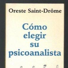 Libros de segunda mano: ORESTE SAINT-DROME : COMO ELEGIR SU PSICOANALISTA. Lote 222898790