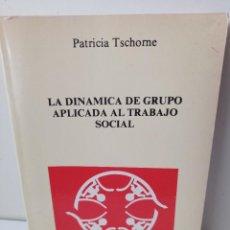 Libros de segunda mano: LA DINAMICA DE GRUPO APLICADA AL TRABAJO SOCIAL. PATRICIA TSCHOME.. Lote 236134450
