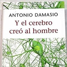 Libros de segunda mano: Y EL CEREBRO CREÓ AL HOMBRE-ANTONIO DAMASIO. Lote 236904295