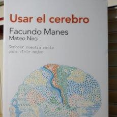 Libros de segunda mano: USAR EL CEREBRO: CONOCER NUESTRA MENTE PARA VIVIR MEJOR FRANCISCO MANES FACUNDO , MATEO NIRO.. Lote 240130645