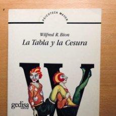 Libros de segunda mano: LA TABLA Y LA CESURA. WILFRED R. BION. GEDISA EDITORIAL. PSICOANÁLISIS. INCONSCIENTE.. Lote 242193305
