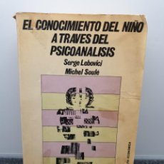 Libros de segunda mano: EL CONOCIMIENTO DEL NIÑO A TRAVÉS DEL PSICOANÁLISIS. SERGE LEBOVICI Y MICHEL SOULÉ. 1973. Lote 243104205