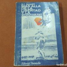 Libros de segunda mano: MAS ALLA DE LA LIBERTADY LA DIGNIDAD - SKINNER - 2ª EDICIÓN 1973 EDITORIAL FONTANELLA - APB. Lote 244559975