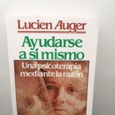 Libros de segunda mano: AYUDARSE A SÍ MISMO - UNA PSICOTERAPIA MEDIANTE LA RAZÓN. LUCIEN AUGER. Lote 244675825
