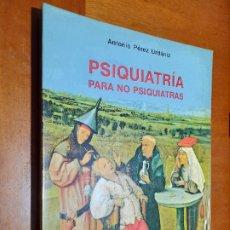 Libros de segunda mano: PSIQUIATRÍA PARA NO PSIQUIATRAS. ANTONIO PEREZ. BUEN ESTADO. FORRADO Y DEDICADO POR EL AUTOR. Lote 244704855