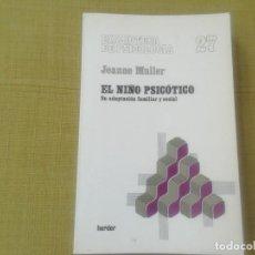 Libros de segunda mano: EL NIÑO PSICOTICO. SU ADAPTACIÓ FAMILIAR Y SOCIAL. JEANE MULLER. ED. HERDER. Lote 244868150