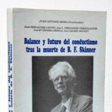 Libros de segunda mano: BALANCE Y FUTURO DEL CONDUCTISMO TRAS LA MUERTE DE B. F. SKINNER - JUAN ANTONIO MORA (COORD.). Lote 244956395