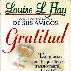 Libros de segunda mano: GRATITUD. DAR GRACIAS POR LO QUE TIENES TRANSFORMARÁ TU VIDA - LOUISE L. HAY. Lote 244956865