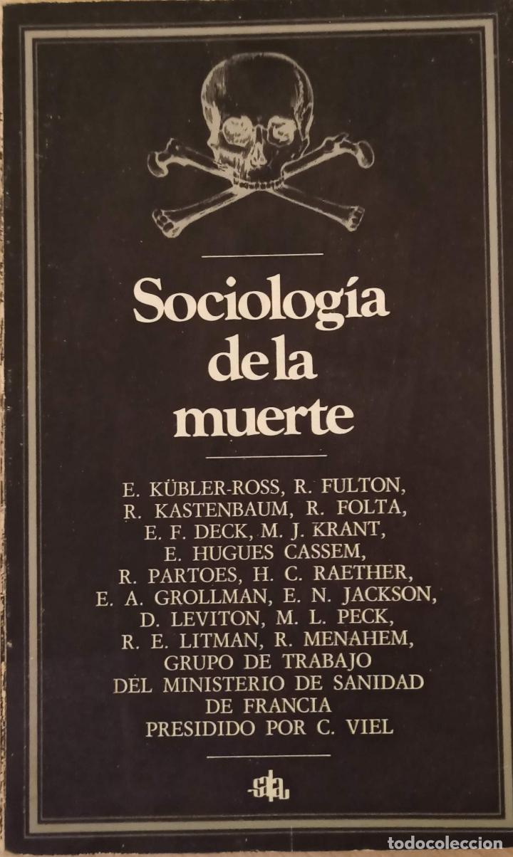 SOCIOLOGÍA DE LA MUERTE. E. KUBLER-ROSS, R.FULTON, R.KASTENBAUM, R.FOLTA, E.F.DECK, M.J. KRANT, E.HU (Libros de Segunda Mano - Pensamiento - Psicología)