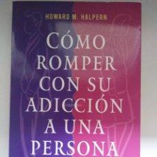 Libros de segunda mano: COMO ROMPER CON SU ADICCION A UNA PERSONA HOWARD M.HALPERN ED.OBELISCO. Lote 246491685