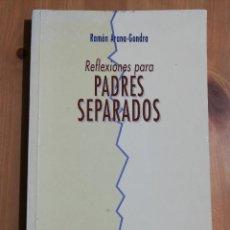 Libros de segunda mano: REFLEXIONES PARA PADRES SEPARADOS (RAMÓN ARANA GONDRA). Lote 251745730