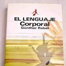 Libros de segunda mano: EL LENGUAJE CORPORAL. GÜNTER REBEL. Lote 254626480