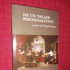 Libros de segunda mano: DE UN TALLER PSICOANALITICO A PARTIR DE DONALD MELTZER. Lote 254634320