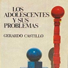 Libros de segunda mano: LOS ADOLESCENTES Y SUS PROBLEMAS. GERARDO CASTILLO.. Lote 255938075