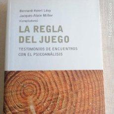 Libros de segunda mano: LA REGLA DEL JUEGO. TESTIMONIOS DE ENCUENTROS CON EL PSICOANÁLISIS. BERNARD-HENRI LÉVY & J-A.MILLER. Lote 260078715