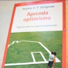 Libros de segunda mano: APRENDA OPTIMISMO. HAGA DE LA VIDA UNA EXPERIENCIA GRATIFICANTE. MARTIN E.P. SELIGMAN. Lote 261642540