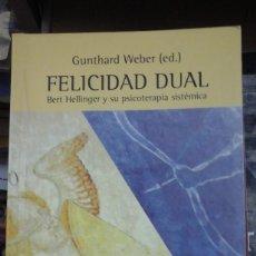 Libros de segunda mano: FELICIDAD DUAL. BERT HELLINGER Y SU PSICOTERAPIA SISTÉMICA (BARCELONA, 2006). Lote 262286695