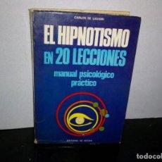 Libros de segunda mano: 6- EL HIPNOTISMO EN 20 LECCIONES, MANUAL PSICOLÓGICO PRÁCTICO - CARLOS DE LIGUORI. Lote 262319820