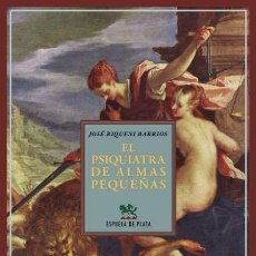 Libros de segunda mano: EL PSIQUIATRA DE ALMAS PEQUEÑAS.JOSÉ RIQUENI BARRIOS . -NUEVO. Lote 262585125