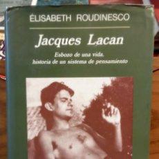 Libros de segunda mano: JACQUES LACAN - ESBOZO DE UNA VIDA, HISTORIA DE UN SISTEMA DE PENSAMIENTO - E. ROUDINESCO - ANAGRAMA. Lote 262610215