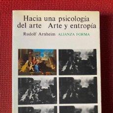 Libros de segunda mano: HACIA UNA PSICOLOGÍA DEL ARTE. ARTE Y ENTROPÍA. RUDOLF ARNHEIM. ALIANZA FORMA.. Lote 263565815