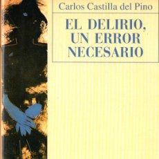 Libros de segunda mano: CARLOS CASTILLA DEL PINO : EL DELIRIO, UN ERROR NECESARIO (NOBEL, 1998). Lote 264125670