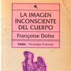 Libros de segunda mano: FRANÇOISE DOLTO : LA IMAGEN INCONSCIENTE DEL CUERPO (PAIDÓS, 1994). Lote 264483159