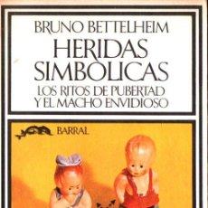 Libros de segunda mano: BETTELHEIM : HERIDAS SIMBÓLICAS - RITOS DE PUBERTAD Y EL MACHO ENVIDIOSO (BARRAL, 1974). Lote 264484179