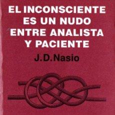 Libros de segunda mano: NASIO : EL INCONSCIENTE ES UN NUDO ENTRE ANALISTA Y PACIENTE (NUEVA VISIÓN, 1994). Lote 264500339
