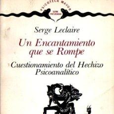 Libros de segunda mano: LECLAIRE : UN ENCANTAMIENTO QUE SE ROMPE- CUESTIONAMIENTO DEL HECHIZO PSICOANALÍTICO (GEDISA 1983). Lote 264500974