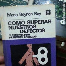 Libros de segunda mano: CÓMO SUPERAR NUESTROS DEFECTOS, MARIE BEYNON RAY. L.36-1090. Lote 269443643