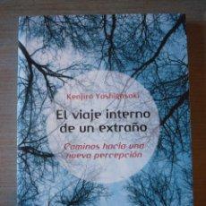 Libros de segunda mano: EL VIAJE INTERNO DE UN EXTRAÑO, CAMINOS HACIA UNA NUEVA PERCEPCIÓN - KENJIRO YOSHIGASAKI. Lote 270571813