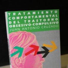 Libros de segunda mano: TRATAMIENTO COMPORTAMENTAL DEL TRASTORNO OBSESIVO-COMPULSIVO.- CRUZADO, JUAN ANTONIO.. Lote 271534728