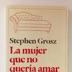 Libros de segunda mano: LA MUJER QUE NO QUERÍA AMAR. Y OTRAS HISTORIAS SOBRE EL INCONSCIENTE. STEPHEN GROSZ. Lote 273900128