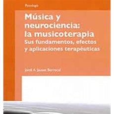 Libros de segunda mano: MÚSICA Y NEUROCIENCIA: LA MUSICOTERAPIA / JORDI A. JAUSET BERROCAL / EDI. UOC / EDICIÓN 2013. Lote 274429903