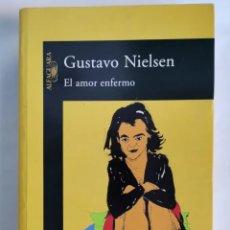 Libros de segunda mano: EL AMOR ENFERMO GUSTAVO NIELSEN PRIMERA EDICIÓN. Lote 276690783