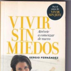 Libros de segunda mano: VIVIR SIN MIEDOS · ATRÉVETE A COMENZAR DE NUEVO POR SERGIO FERNÁNDEZ (PESO: 260 GRAMOS). Lote 277052108