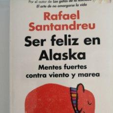 Libros de segunda mano: SER FELIZ EN ALASKA. RAFAEL SANTANDREU. Lote 277260303