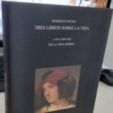 Libros de segunda mano: TRES LIBROS SOBRE LA VIDA LUIGI CORNARO DE LA VIDA SOBRIA - FICINO, MARSILIO. Lote 277589868