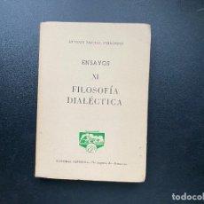 Libros de segunda mano: ENSAYOS XI. FILOSOFIA DIALECTICA. ANTONIO PASCUAL. ED. PEÑISCOLA. BARCELONA, 1962. PAGS: 181. Lote 278387458