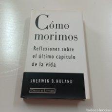 Libros de segunda mano: COMO MORIMOS - REFLEXIONES SOBRE EL ULTIMO CAPITULO DE LA VIDA - SHERWIN B. NULAND. Lote 279554563